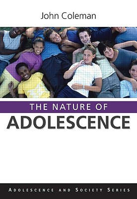 The Nature of Adolescence By Coleman, John